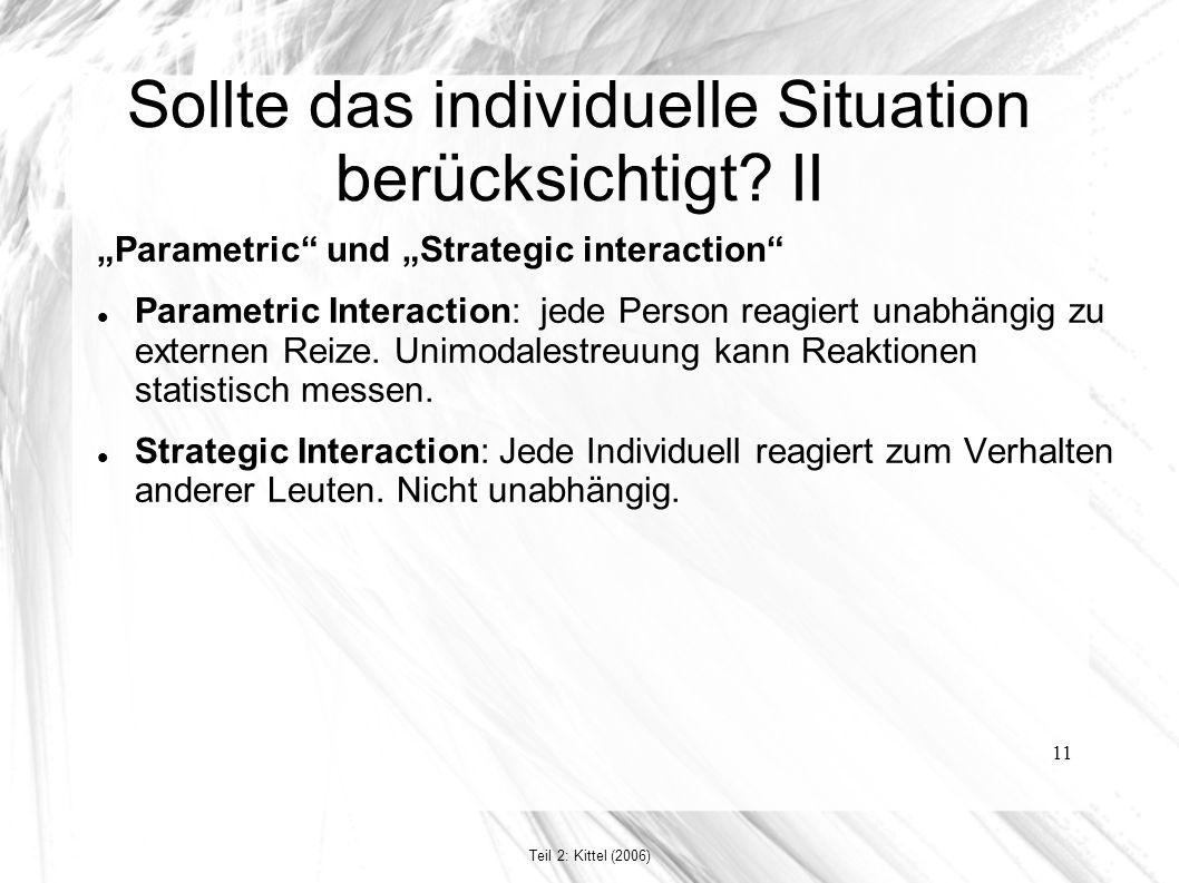 """11 Sollte das individuelle Situation berücksichtigt? II """"Parametric"""" und """"Strategic interaction"""" Parametric Interaction: jede Person reagiert unabhäng"""
