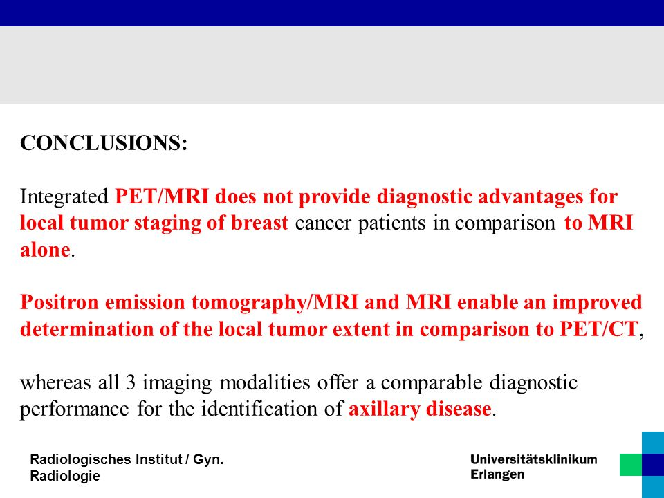 Radiologisches Institut / Gyn. Radiologie CONCLUSIONS: Integrated PET/MRI does not provide diagnostic advantages for local tumor staging of breast can