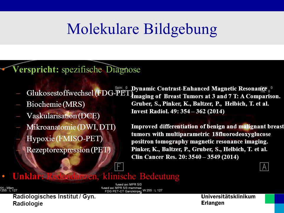 Radiologisches Institut / Gyn. Radiologie Molekulare Bildgebung Verspricht: spezifische Diagnose  Glukosestoffwechsel (FDG-PET)  Biochemie (MRS)  V