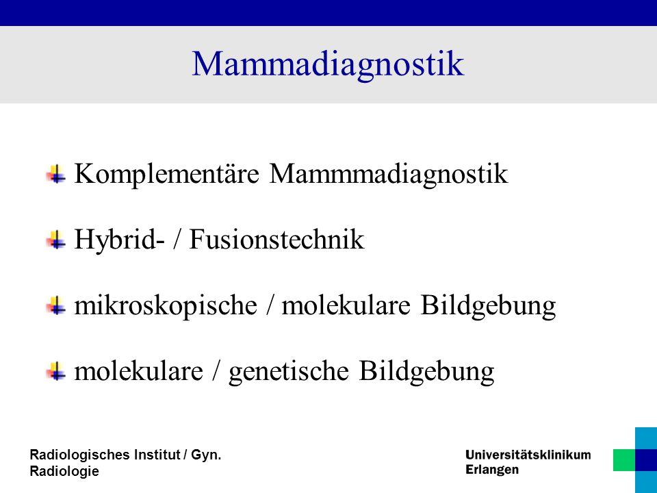 Mammadiagnostik Komplementäre Mammmadiagnostik Hybrid- / Fusionstechnik mikroskopische / molekulare Bildgebung molekulare / genetische Bildgebung