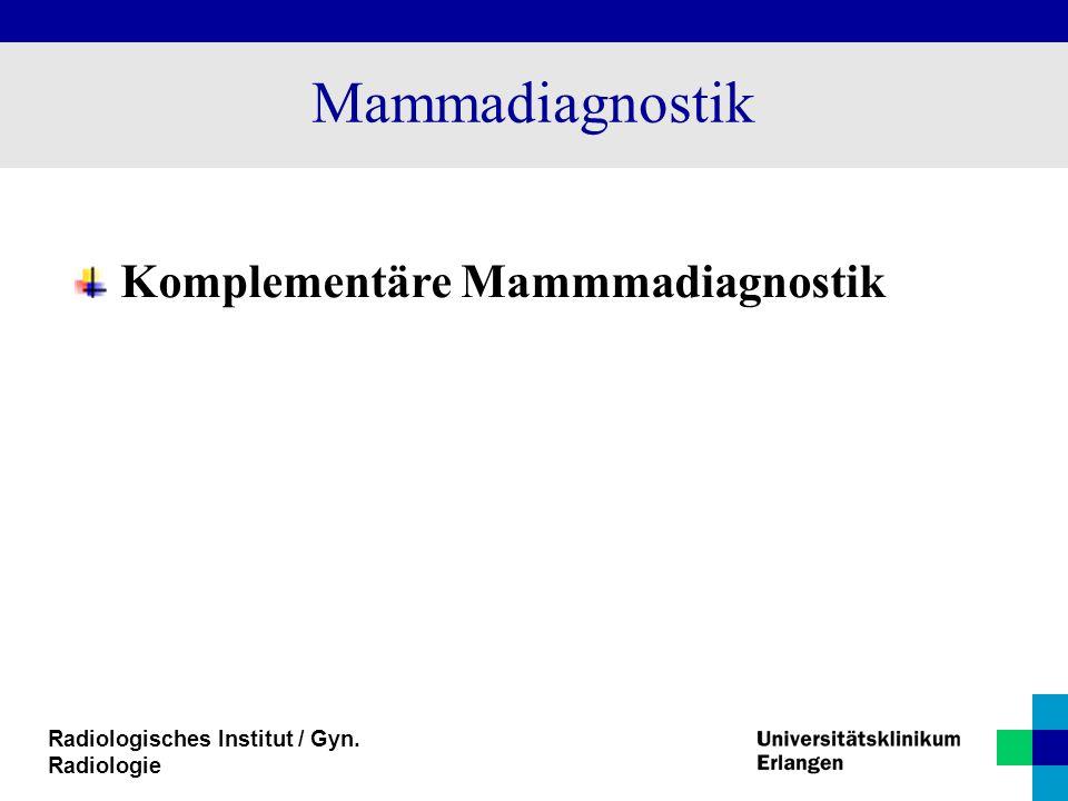 Radiologisches Institut / Gyn. Radiologie Mammadiagnostik Komplementäre Mammmadiagnostik