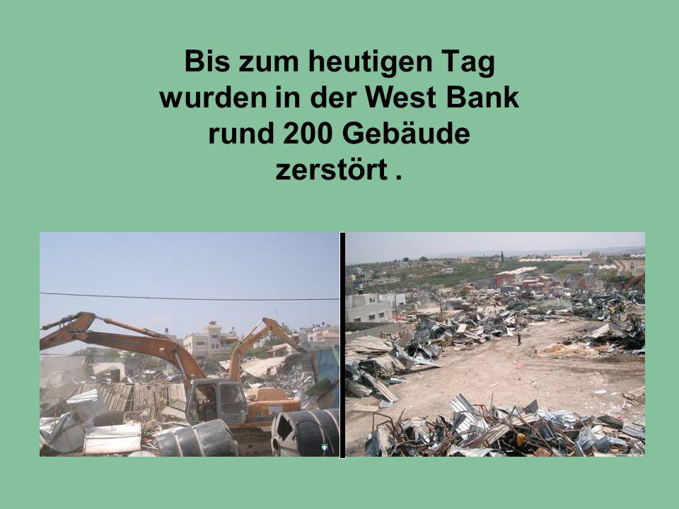 Bis zum heutigen Tag wurden in der West Bank rund 200 Gebäude zerstört.
