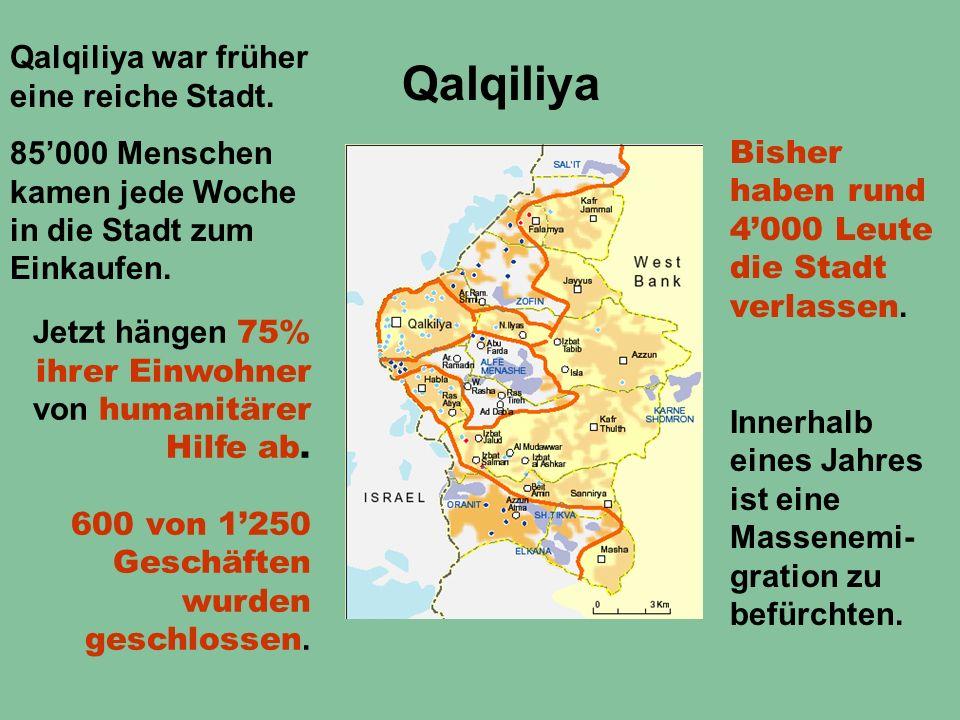 Qalqiliya war früher eine reiche Stadt. 85'000 Menschen kamen jede Woche in die Stadt zum Einkaufen. Jetzt hängen 75% ihrer Einwohner von humanitärer