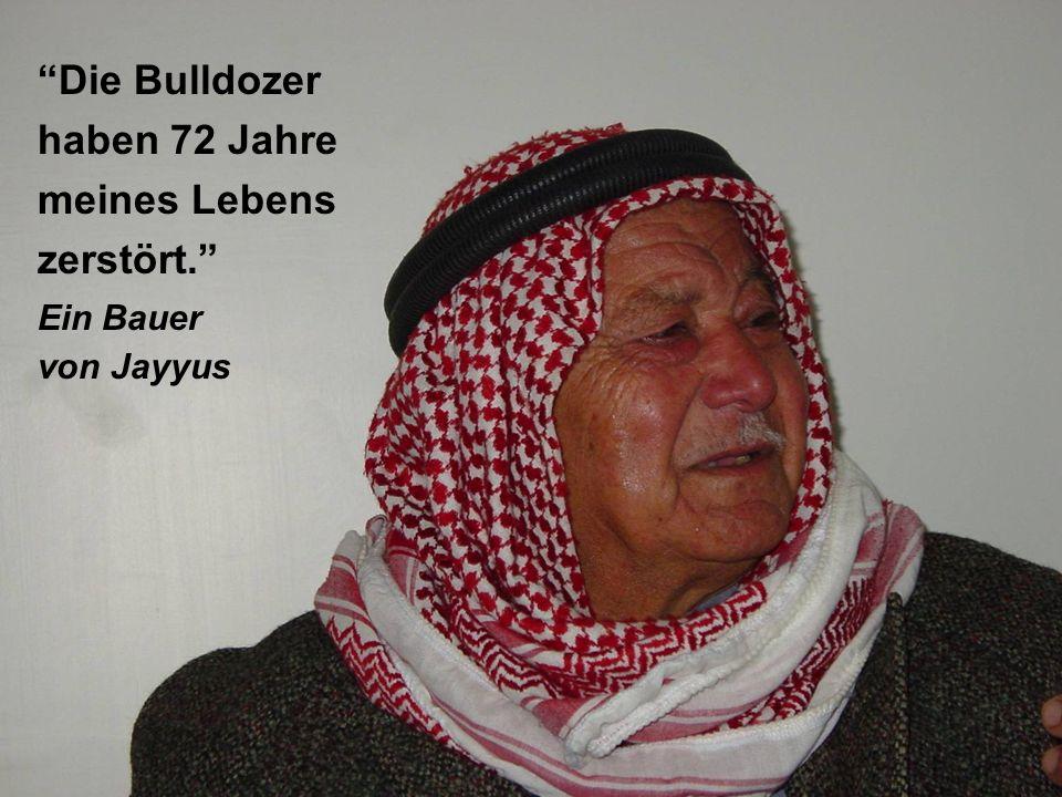 """""""Die Bulldozer haben 72 Jahre meines Lebens zerstört."""" Ein Bauer von Jayyus"""