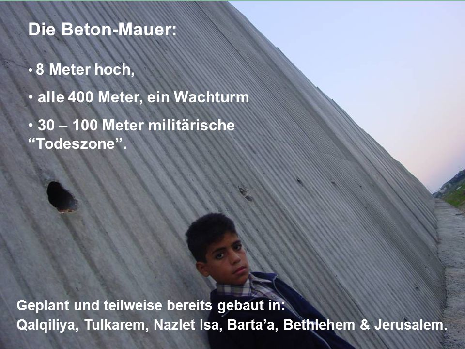 """Die Beton-Mauer: 8 Meter hoch, alle 400 Meter, ein Wachturm 30 – 100 Meter militärische """"Todeszone"""". Geplant und teilweise bereits gebaut in: Qalqiliy"""