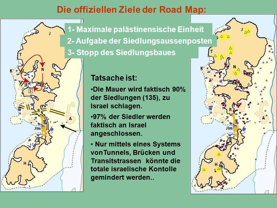 Die offiziellen Ziele der Road Map: 3- Stopp des Siedlungsbaues Tatsache ist: Die Mauer wird faktisch 90% der Siedlungen (135), zu Israel schlagen. 97