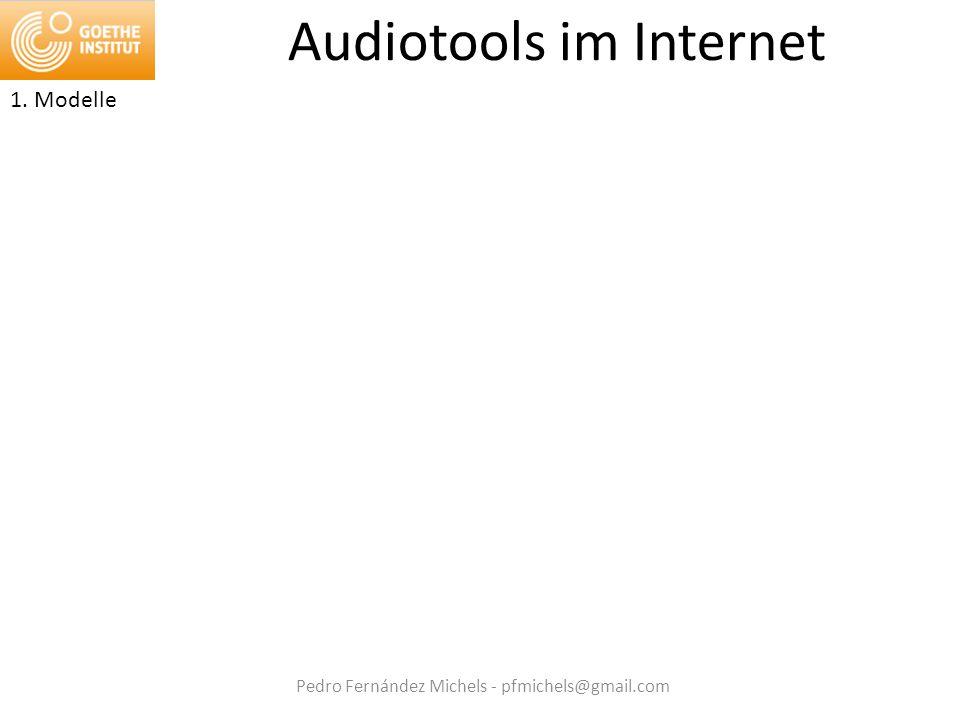 Pedro Fernández Michels - pfmichels@gmail.com Audiotools im Internet 1. Modelle