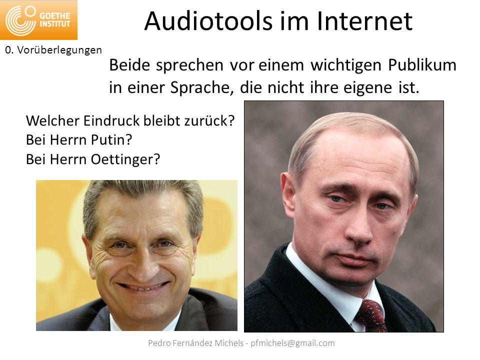 Pedro Fernández Michels - pfmichels@gmail.com Audiotools im Internet Beide sprechen vor einem wichtigen Publikum in einer Sprache, die nicht ihre eigene ist.