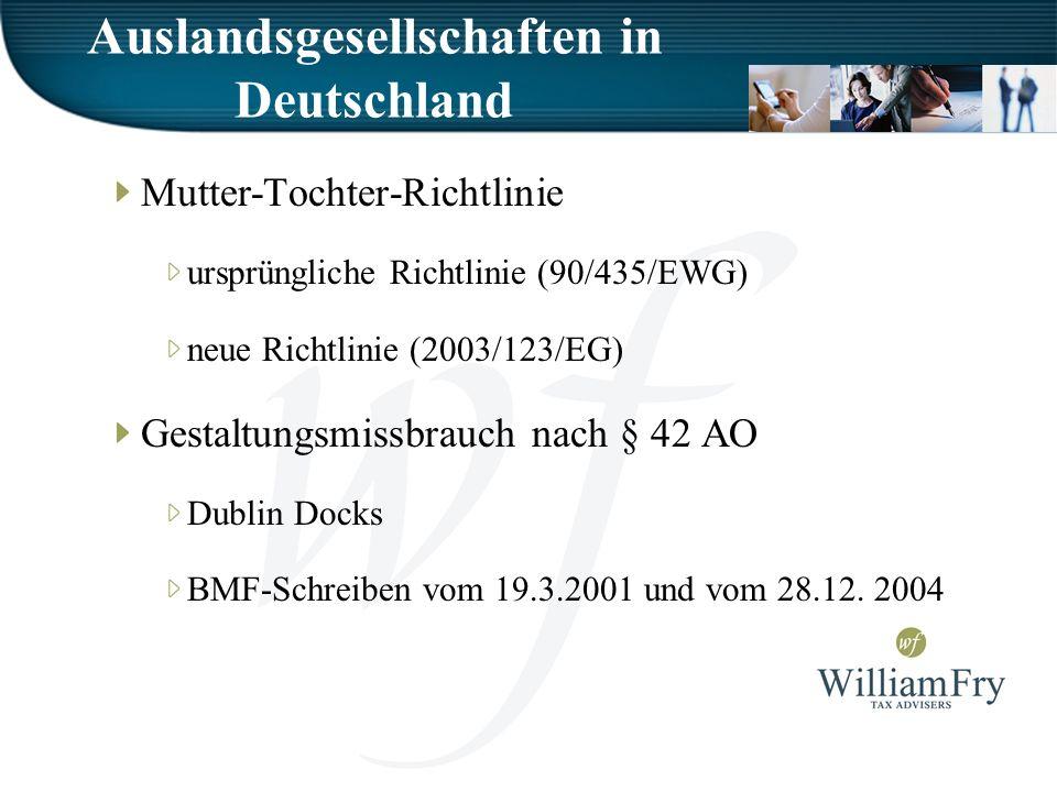 Auslandsgesellschaften in Deutschland Mutter-Tochter-Richtlinie ursprüngliche Richtlinie (90/435/EWG) neue Richtlinie (2003/123/EG) Gestaltungsmissbrauch nach § 42 AO Dublin Docks BMF-Schreiben vom 19.3.2001 und vom 28.12.