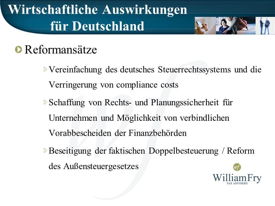 Wirtschaftliche Auswirkungen für Deutschland Reformansätze Vereinfachung des deutsches Steuerrechtssystems und die Verringerung von compliance costs Schaffung von Rechts- und Planungssicherheit für Unternehmen und Möglichkeit von verbindlichen Vorabbescheiden der Finanzbehörden Beseitigung der faktischen Doppelbesteuerung / Reform des Außensteuergesetzes