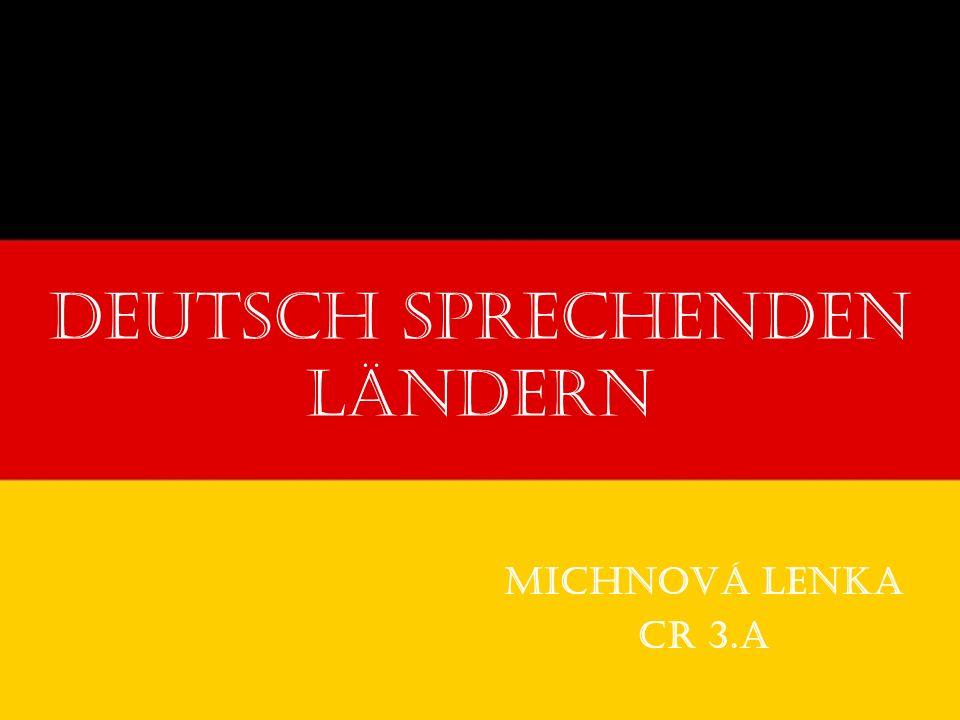 Deutsch sprechenden Ländern Michnová Lenka CR 3.A