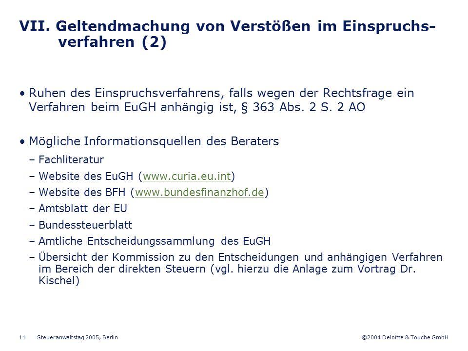 ©2004 Deloitte & Touche GmbH Steueranwaltstag 2005, Berlin 11 VII. Geltendmachung von Verstößen im Einspruchs- verfahren (2) Ruhen des Einspruchsverfa