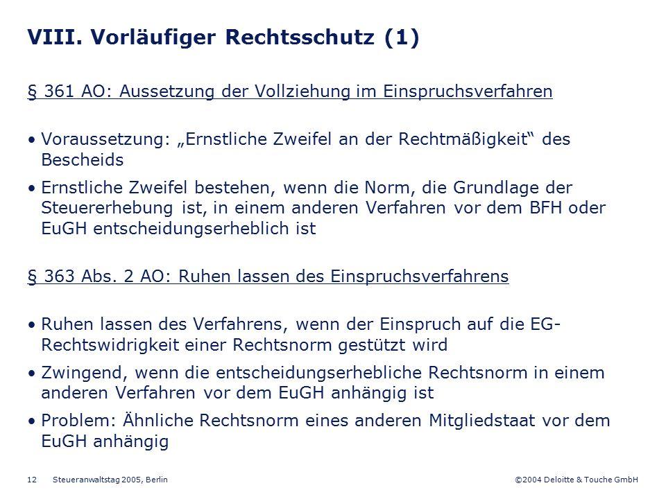 ©2004 Deloitte & Touche GmbH Steueranwaltstag 2005, Berlin 12 VIII. Vorläufiger Rechtsschutz (1) § 361 AO: Aussetzung der Vollziehung im Einspruchsver