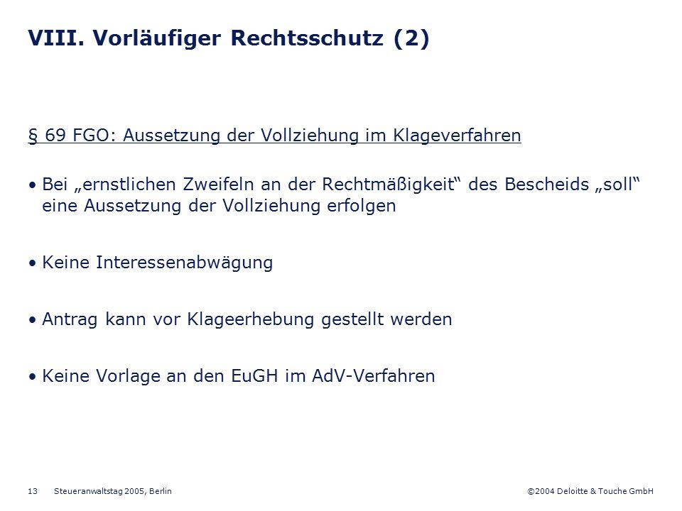 ©2004 Deloitte & Touche GmbH Steueranwaltstag 2005, Berlin 13 VIII. Vorläufiger Rechtsschutz (2) § 69 FGO: Aussetzung der Vollziehung im Klageverfahre