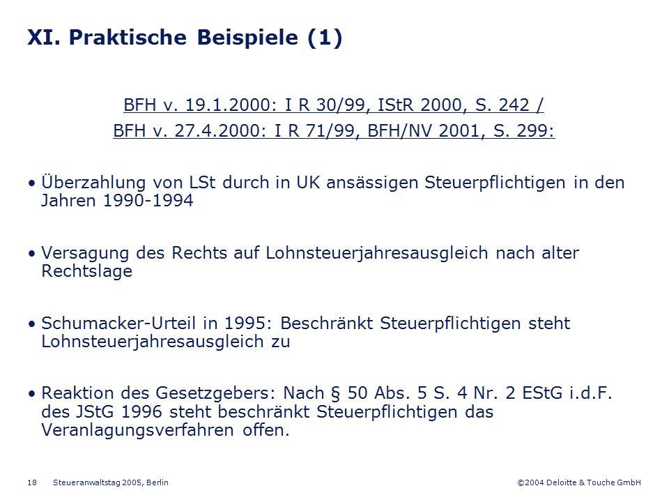 ©2004 Deloitte & Touche GmbH Steueranwaltstag 2005, Berlin 18 XI. Praktische Beispiele (1) BFH v. 19.1.2000: I R 30/99, IStR 2000, S. 242 / BFH v. 27.
