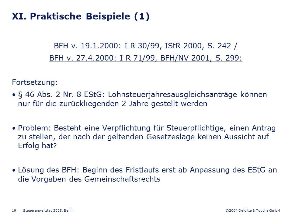 ©2004 Deloitte & Touche GmbH Steueranwaltstag 2005, Berlin 19 XI. Praktische Beispiele (1) BFH v. 19.1.2000: I R 30/99, IStR 2000, S. 242 / BFH v. 27.
