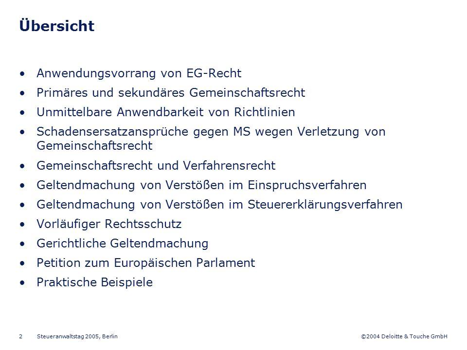©2004 Deloitte & Touche GmbH Steueranwaltstag 2005, Berlin 2 Übersicht Anwendungsvorrang von EG-Recht Primäres und sekundäres Gemeinschaftsrecht Unmit