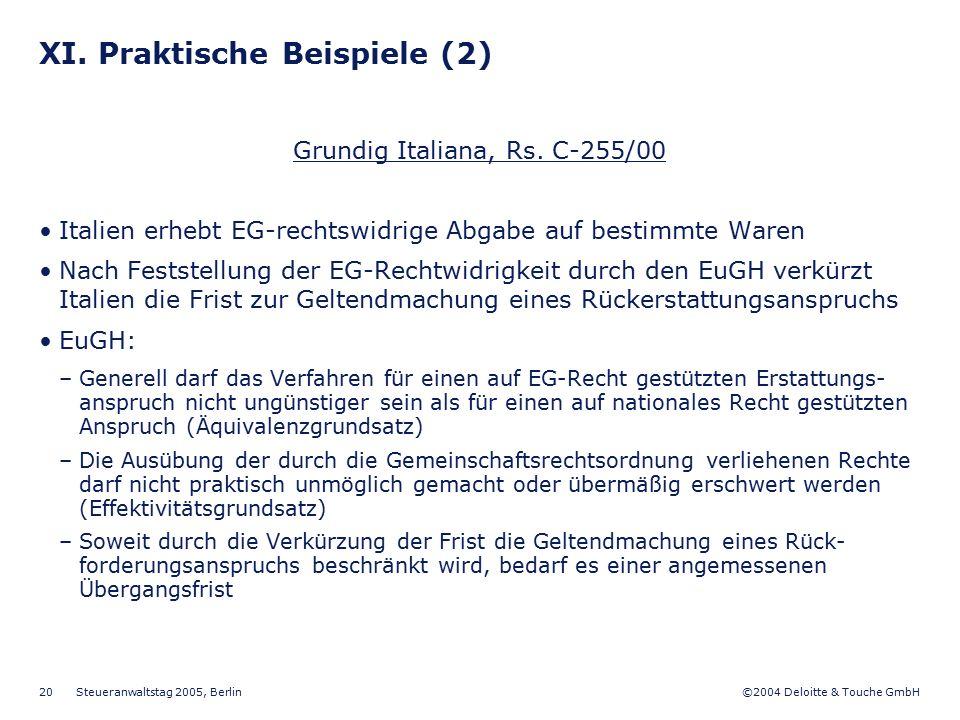 ©2004 Deloitte & Touche GmbH Steueranwaltstag 2005, Berlin 20 XI. Praktische Beispiele (2) Grundig Italiana, Rs. C-255/00 Italien erhebt EG-rechtswidr