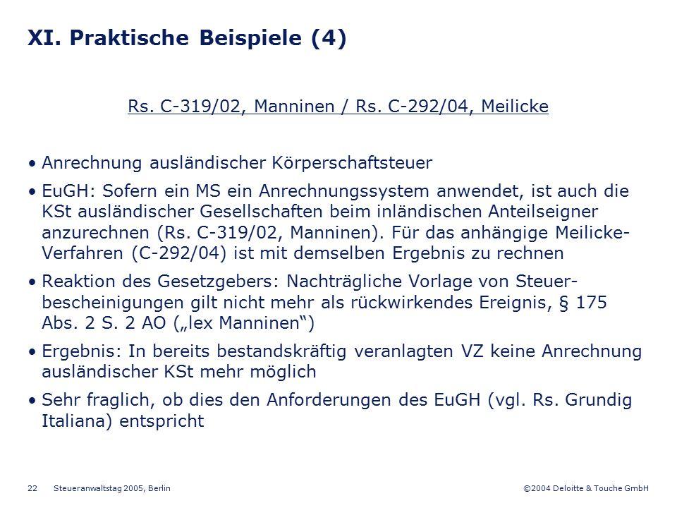 ©2004 Deloitte & Touche GmbH Steueranwaltstag 2005, Berlin 22 XI. Praktische Beispiele (4) Rs. C-319/02, Manninen / Rs. C-292/04, Meilicke Anrechnung