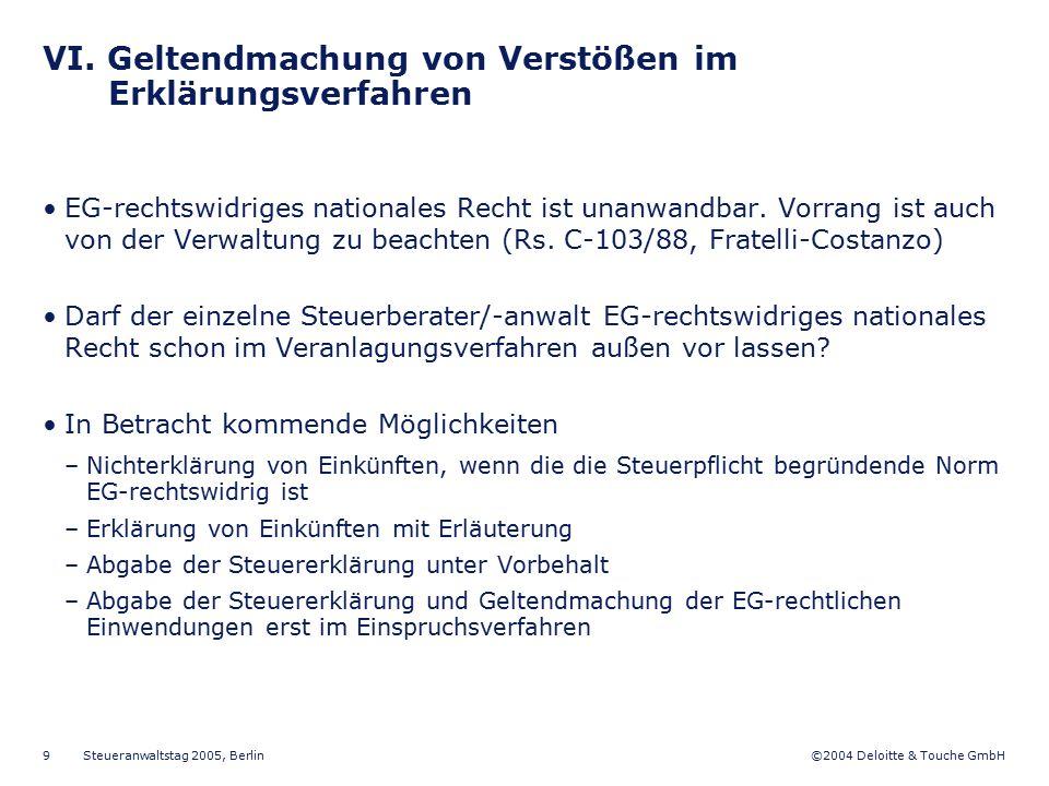 ©2004 Deloitte & Touche GmbH Steueranwaltstag 2005, Berlin 9 VI. Geltendmachung von Verstößen im Erklärungsverfahren EG-rechtswidriges nationales Rech