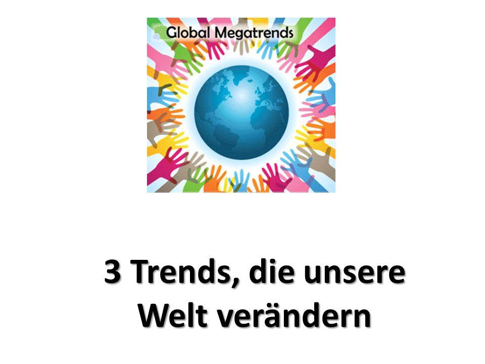 3 Trends, die unsere Welt verändern