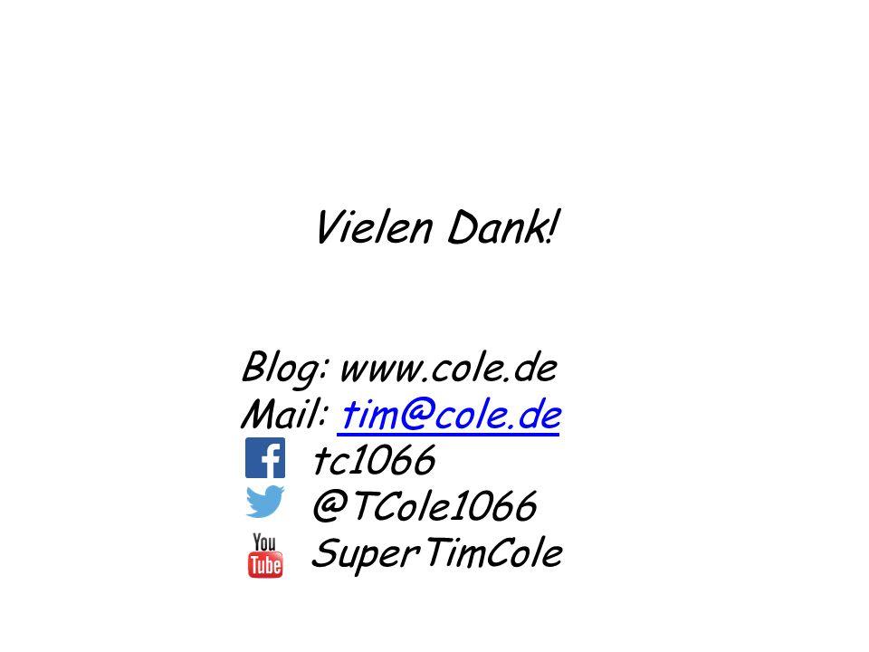 Vielen Dank! Blog: www.cole.de Mail: tim@cole.detim@cole.de tc1066 @TCole1066 SuperTimCole