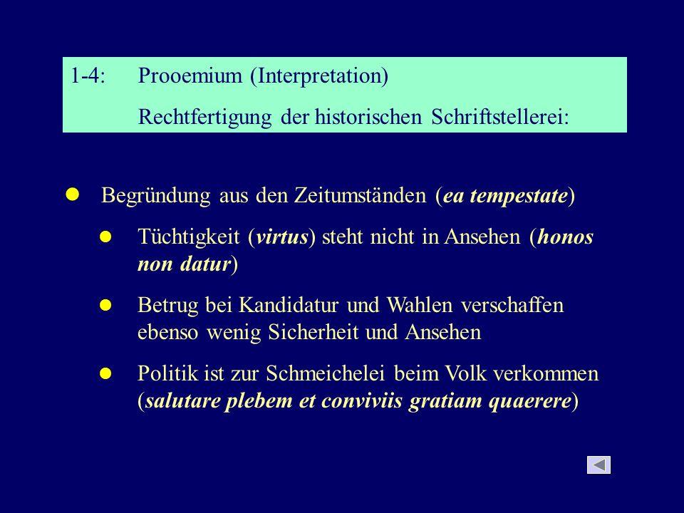 1-4:Prooemium (Interpretation) Rechtfertigung der historischen Schriftstellerei: Verteidigung der Historiographie (Geschichtsschreibung) großer Nutzen Geschichtsschreibung ist nicht Untätigkeit aus der historischen Analyse wird dem römischen Volk großer Nutzen erwachsen
