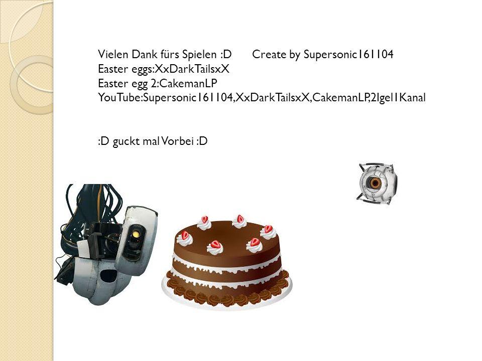 Vielen Dank fürs Spielen :D Create by Supersonic161104 Easter eggs:XxDarkTailsxX Easter egg 2:CakemanLP YouTube:Supersonic161104,XxDarkTailsxX,CakemanLP,2Igel1Kanal :D guckt mal Vorbei :D