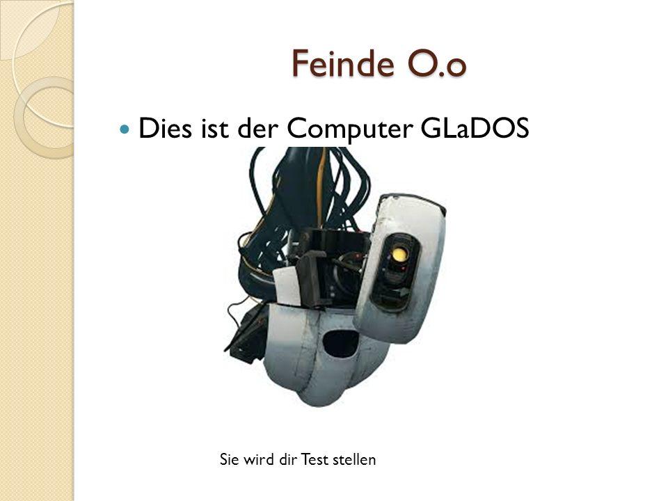 Feinde O.o Dies ist der Computer GLaDOS Sie wird dir Test stellen