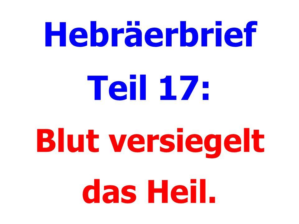 Hebräerbrief Teil 17: Blut versiegelt das Heil.