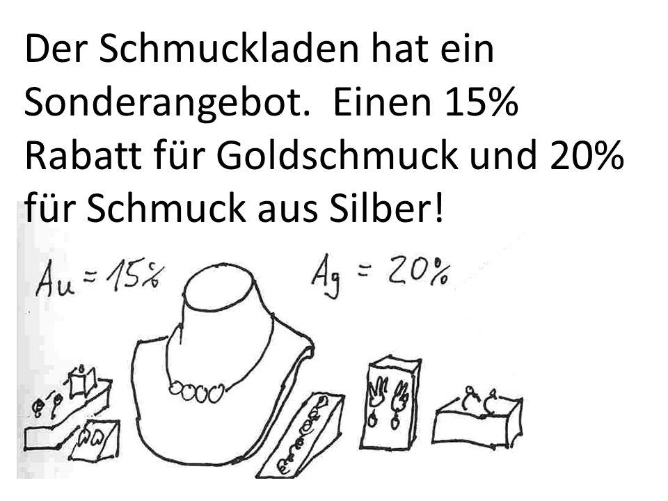 Der Schmuckladen hat ein Sonderangebot. Einen 15% Rabatt für Goldschmuck und 20% für Schmuck aus Silber!