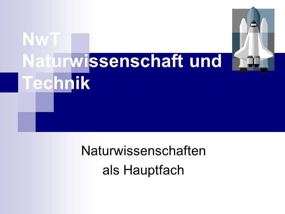 NwT Naturwissenschaft und Technik Naturwissenschaften als Hauptfach