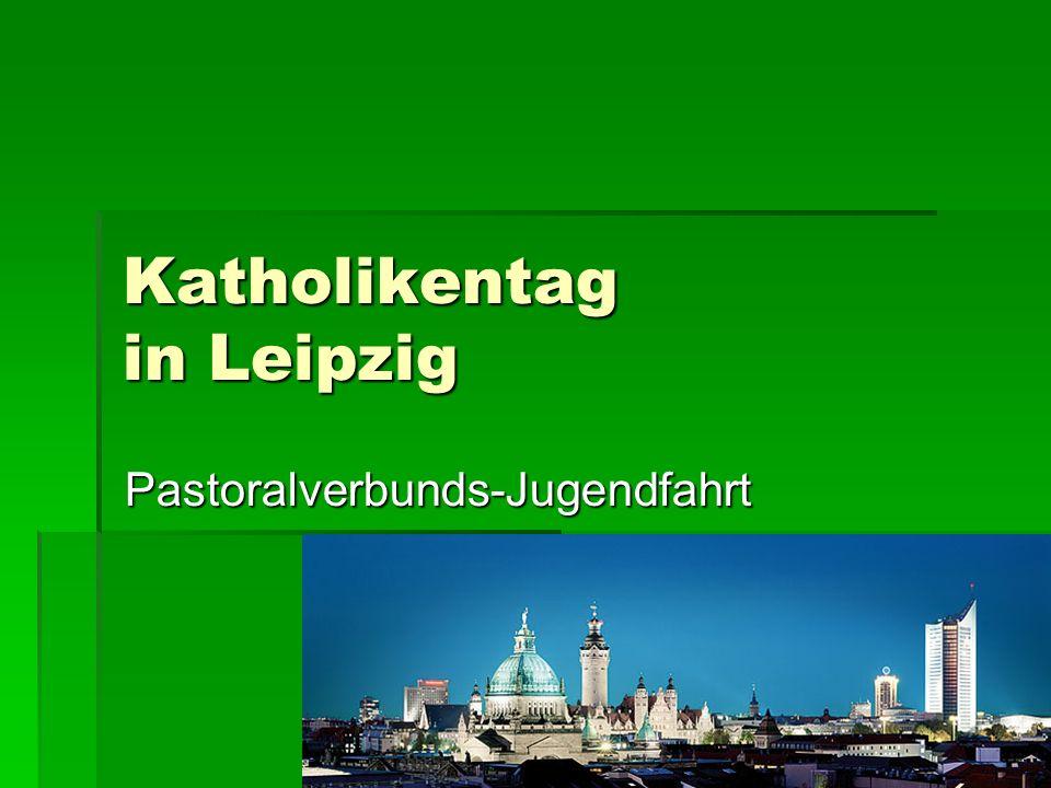 Katholikentag in Leipzig Pastoralverbunds-Jugendfahrt