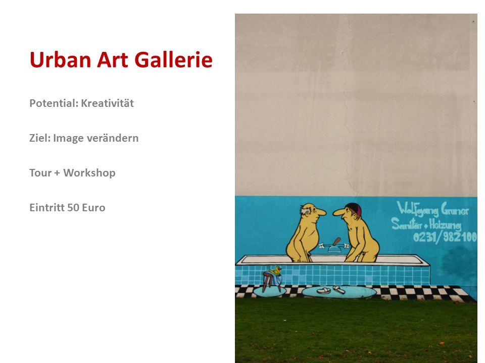 Urban Art Gallerie Potential: Kreativität Ziel: Image verändern Tour + Workshop Eintritt 50 Euro