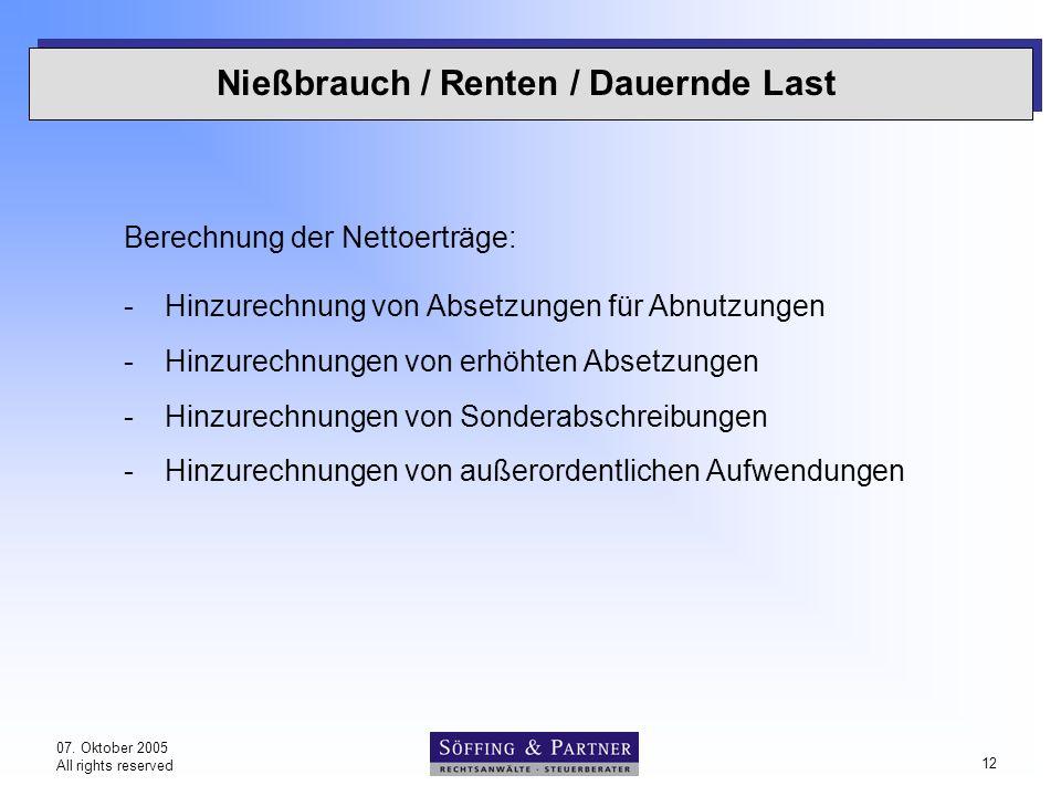 07. Oktober 2005 All rights reserved 12 Nießbrauch / Renten / Dauernde Last Berechnung der Nettoerträge: -Hinzurechnung von Absetzungen für Abnutzunge