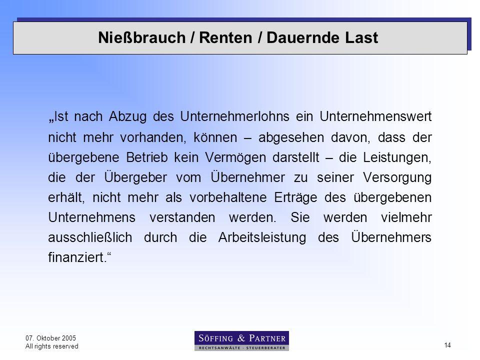 """07. Oktober 2005 All rights reserved 14 Nießbrauch / Renten / Dauernde Last """" Ist nach Abzug des Unternehmerlohns ein Unternehmenswert nicht mehr vorh"""