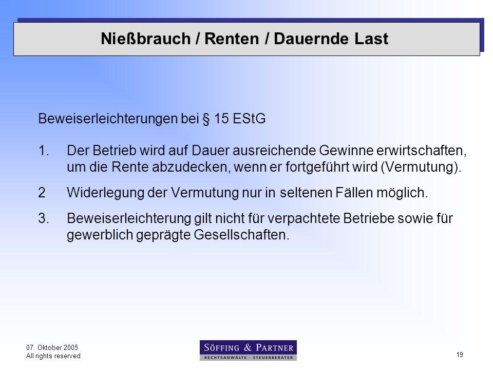 07. Oktober 2005 All rights reserved 19 Nießbrauch / Renten / Dauernde Last Beweiserleichterungen bei § 15 EStG 1.Der Betrieb wird auf Dauer ausreiche