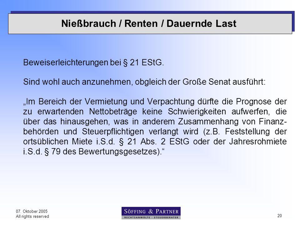 07. Oktober 2005 All rights reserved 20 Nießbrauch / Renten / Dauernde Last Beweiserleichterungen bei § 21 EStG. Sind wohl auch anzunehmen, obgleich d