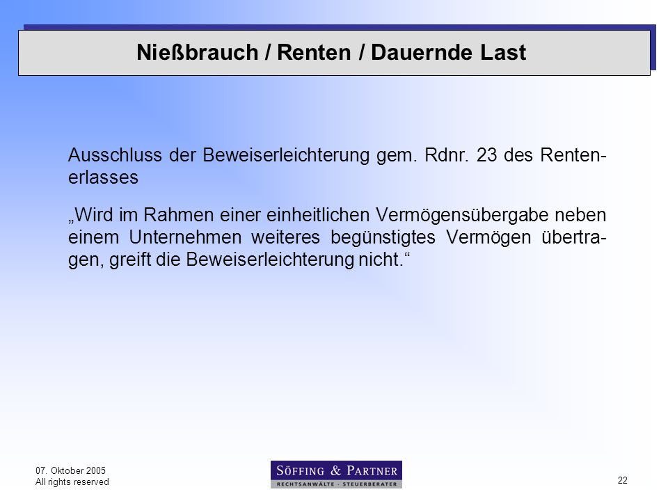 "07. Oktober 2005 All rights reserved 22 Nießbrauch / Renten / Dauernde Last Ausschluss der Beweiserleichterung gem. Rdnr. 23 des Renten- erlasses ""Wir"