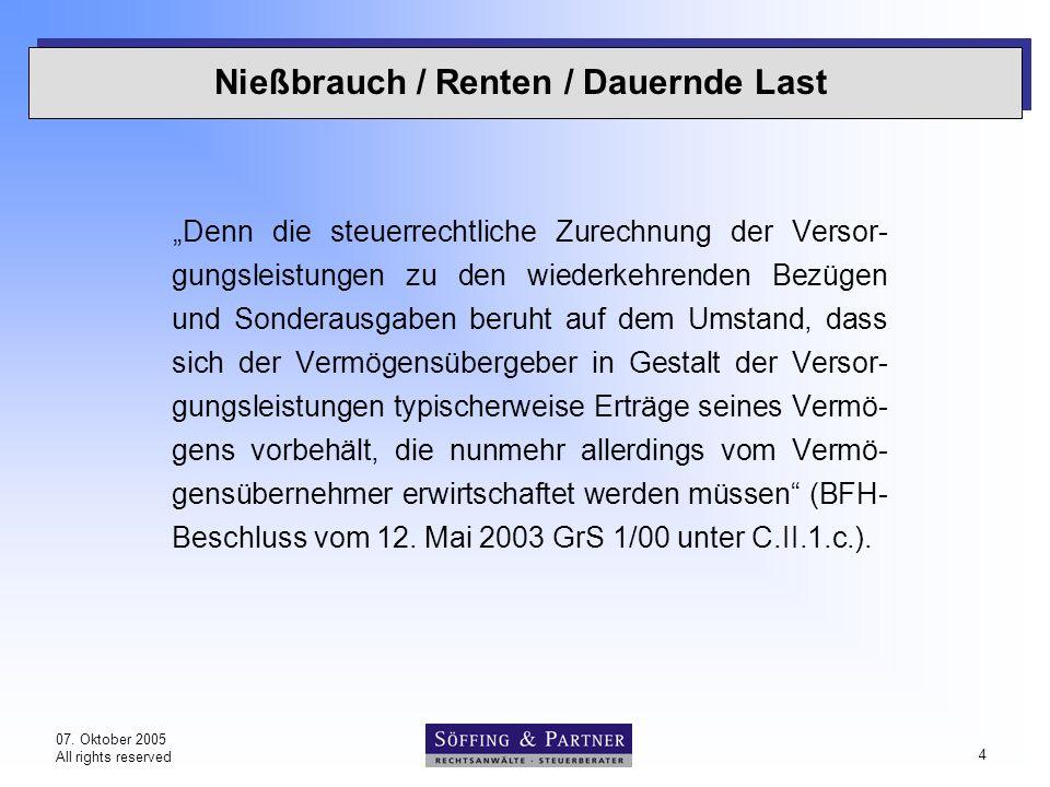 """07. Oktober 2005 All rights reserved 4 Nießbrauch / Renten / Dauernde Last """"Denn die steuerrechtliche Zurechnung der Versor- gungsleistungen zu den wi"""