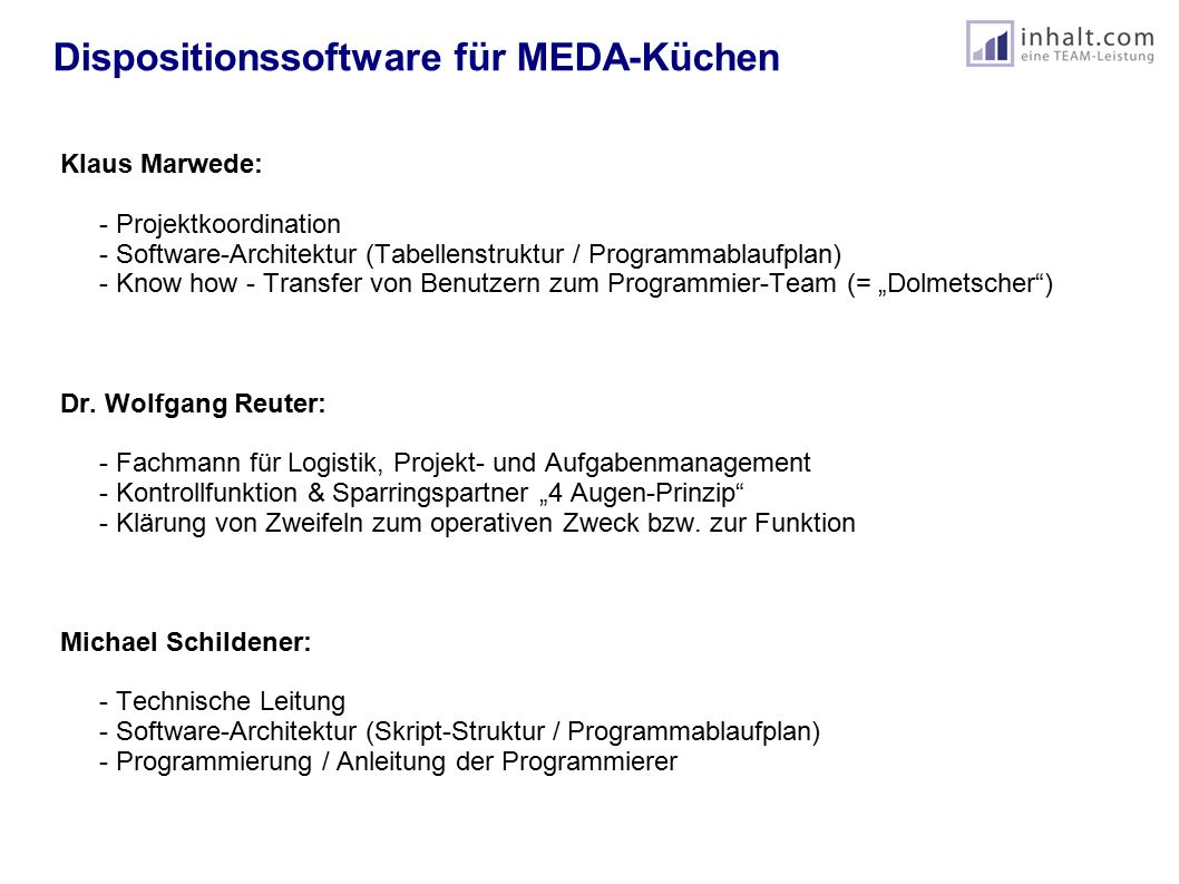 Dispositionssoftware für MEDA-Küchen Klaus Marwede: - Projektkoordination - Software-Architektur (Tabellenstruktur / Programmablaufplan) - Know how -