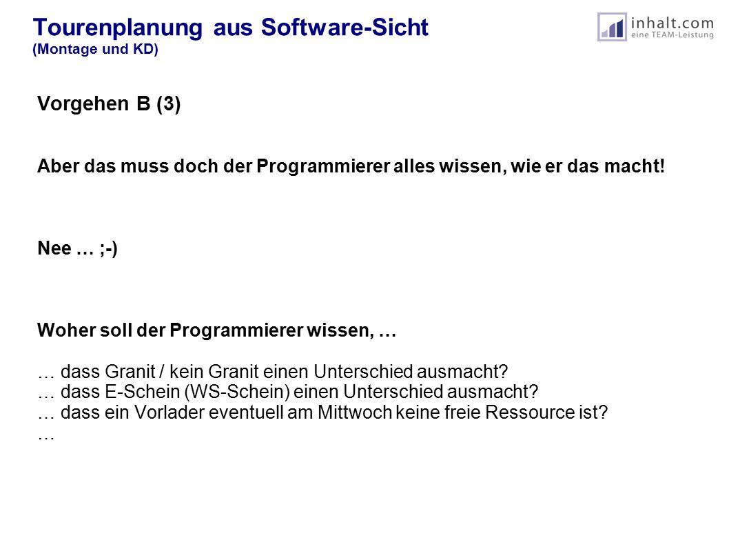 Tourenplanung aus Software-Sicht (Montage und KD) Vorgehen B (3) Aber das muss doch der Programmierer alles wissen, wie er das macht! Nee … ;-) Woher