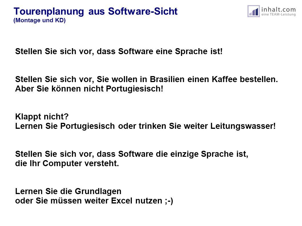 Tourenplanung aus Software-Sicht (Montage und KD) Stellen Sie sich vor, dass Software eine Sprache ist.