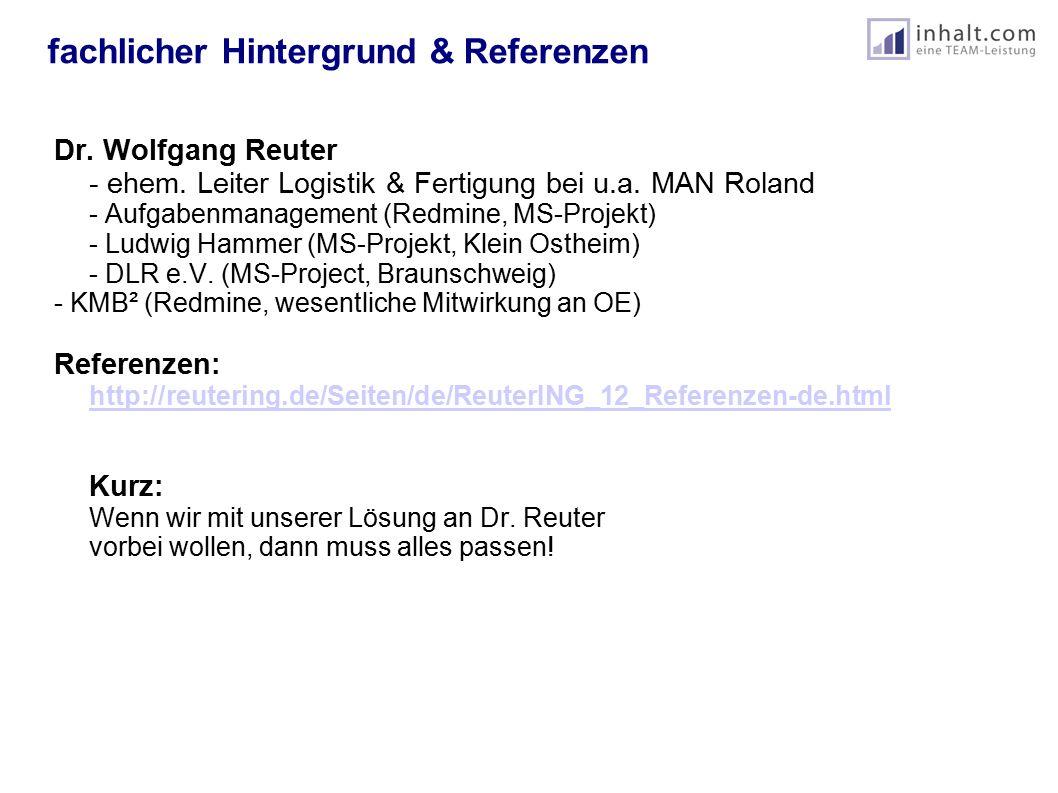 fachlicher Hintergrund & Referenzen Dr. Wolfgang Reuter - ehem. Leiter Logistik & Fertigung bei u.a. MAN Roland - Aufgabenmanagement (Redmine, MS-Proj