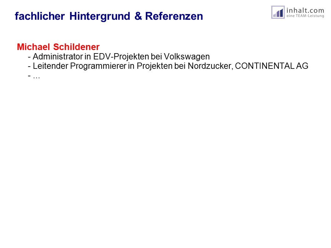 fachlicher Hintergrund & Referenzen Michael Schildener - Administrator in EDV-Projekten bei Volkswagen - Leitender Programmierer in Projekten bei Nordzucker, CONTINENTAL AG -...