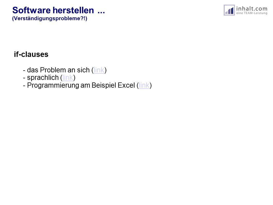 Software herstellen... (Verständigungsprobleme?!) if-clauses - das Problem an sich (link) - sprachlich (link) - Programmierung am Beispiel Excel (link