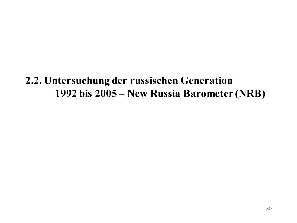 20 2.2. Untersuchung der russischen Generation 1992 bis 2005 – New Russia Barometer (NRB)