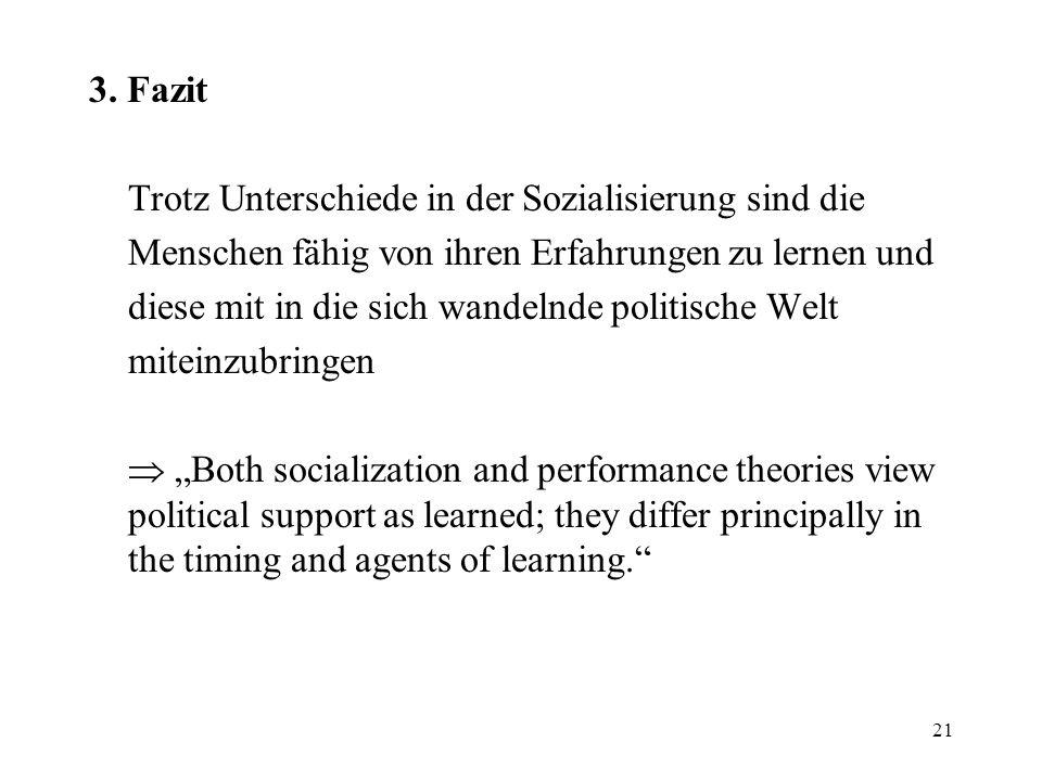 21 3. Fazit Trotz Unterschiede in der Sozialisierung sind die Menschen fähig von ihren Erfahrungen zu lernen und diese mit in die sich wandelnde polit