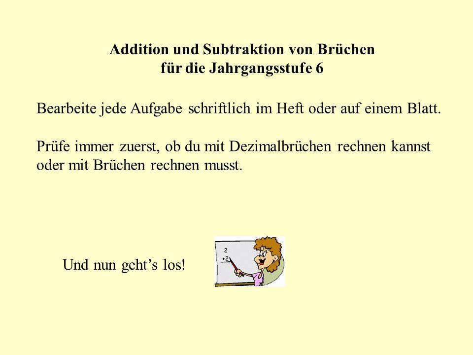 Addition und Subtraktion von Brüchen für die Jahrgangsstufe 6 Bearbeite jede Aufgabe schriftlich im Heft oder auf einem Blatt.