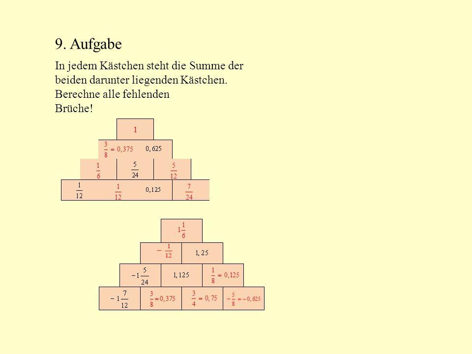 9. Aufgabe In jedem Kästchen steht die Summe der beiden darunter liegenden Kästchen.
